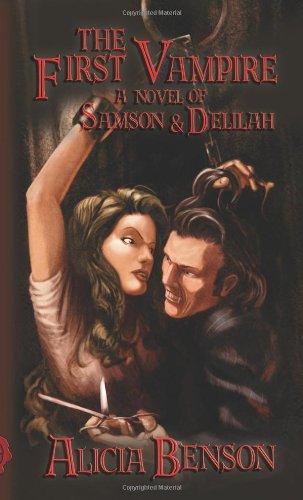 The First Vampire: A Novel Of Samson & Delilah