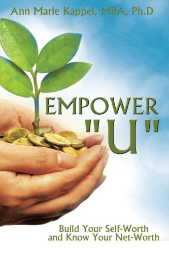 Empower U: Build Your Self-Worth And Know Your Net-Worth PDF