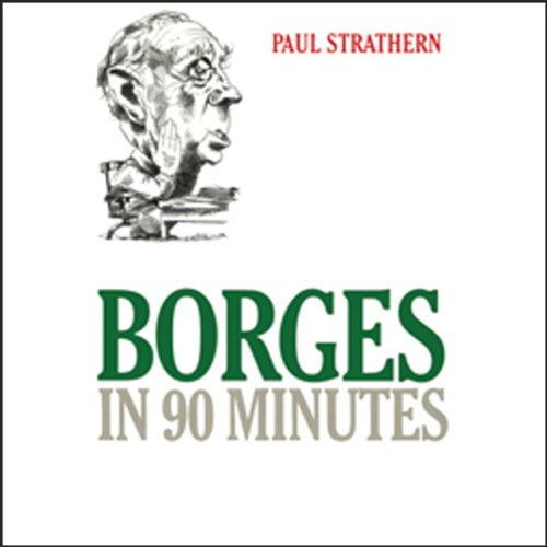 Paul Strathern - Borges in 90 Minutes