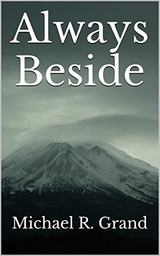 An ill-fated romance inspires a young man's meditations on society, politics, and religion…  Unanimous rave reviews for Always Beside by Michael R. Grand