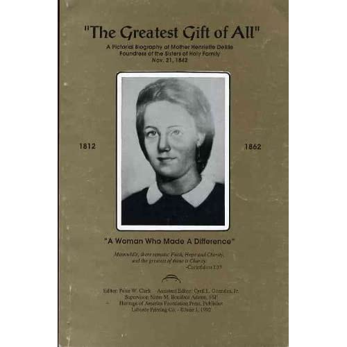 The greatest gift of all a pictorial biography of mother henriette