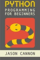 Python Programming for Beginners: An Introduction to the Python Computer Language and Computer Programming Front Cover