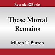These Mortal Remains (       UNABRIDGED) by Milton T. Burton Narrated by James Jenner