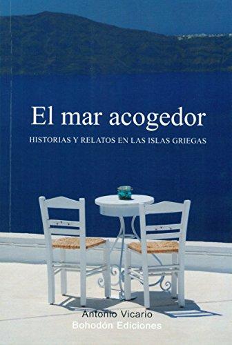 El Mar Acogedor. Historias Y Relatos En Las Islas Griegas