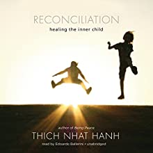 Reconciliation: Healing the Inner Child (       UNABRIDGED) by Thich Nhat Hanh Narrated by Edoardo Ballerini