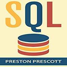 SQL for Beginners: Learn the Structured Query Language for the Most Popular Databases including Microsoft SQL Server, MySQL, MariaDB, PostgreSQL, and Oracle (       UNABRIDGED) by Preston Prescott Narrated by Elaine Kellner