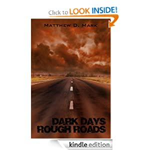 Dark Days Rough Roads Matthew D. Mark