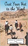 img - for Cast Your Hat to the Wind: The Covered Wagon Trip of 1975 book / textbook / text book
