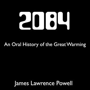 2084: An Oral History of the Great Warming | [James Lawrence Powell]