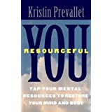 You, Resourceful: Tap Your Mental Resources To Restore Your Mind and Body (The Creative Rewiring Series) ~ Kristin Prevallet