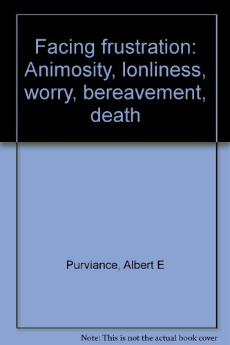 Facing frustration: Animosity, lonliness, worry, bereavement, death PDF