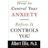 How To Control Your Anxiety Before It Controls You ~ Albert Ellis