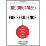 Reorganize for Resilience: Putting Customers at the Center of Your Businessby Ranjay Gulati
