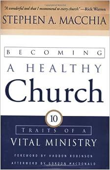 Stephen A. Macchia, Haddon Robinson: 9780801065033: Amazon.com: Books