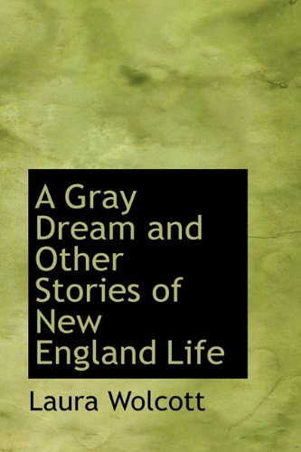 A Gray Dream and Other Stories of New England Life