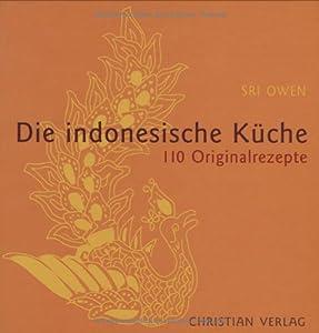 Die indonesische Küche: 110 Originalrezepte