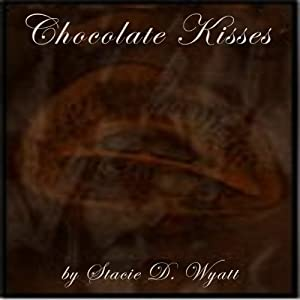 Chocolate Kisses | [Stacie D. Wyatt]