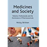 Medicines and Society: Patients, Professionals and the Dominance of Pharmaceuticalsby Dr Nicky Britten