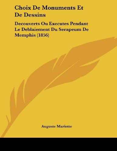 Choix de Monuments Et de Dessins: Decouverts Ou Executes Pendant Le Deblaiement Du Serapeum de Memphis (1856)