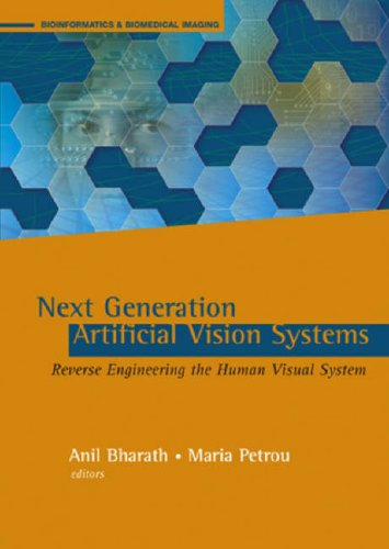 Next Generation Artificial Vision Systems: Reverse Engineering The Human Visual System (Artech House Series Bioinformatics & Biomedical Imaging)