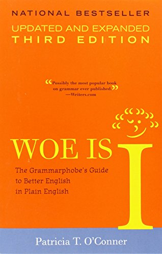 Woe is I: The Grammarphobe's Guide to Better English in...