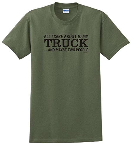 All I Care About is My Truck and Maybe Two People T-Shirt 3XL Military Green