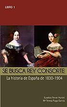 SE BUSCA REY CONSORTE.  Isabel II: La historia de España de 1830 a 1904 (Biografías Históricas)