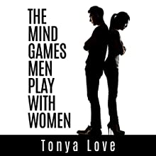 The Mind Games Men Play with Women (       UNABRIDGED) by Tonya Love Narrated by Jennifer Howe