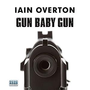 Gun Baby Gun Audiobook