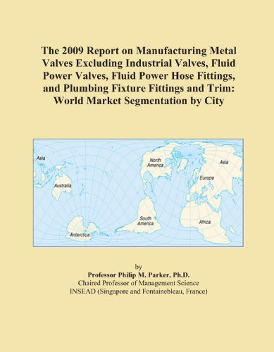 The 2009 Report on Manufacturing Metal Industrial Valves: World Market Segmentation City