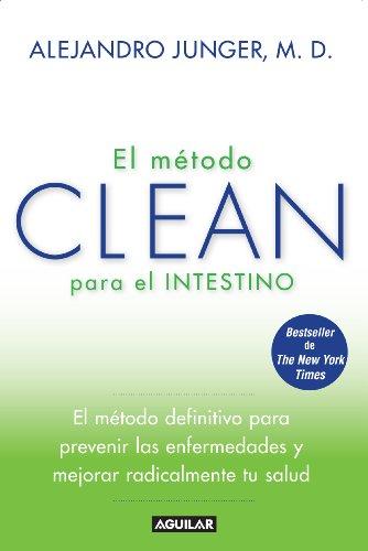 Alejandro Junger - El método CLEAN para el intestino: El método definitivo para prevenir las enfermedades y mejorar radicalmente tu salud