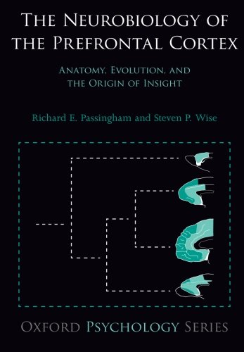 The Neurobiology of the Prefrontal Cortex: Anatomy, Evolution, and the Origin of Insight (Oxford Psychology Series), by Richard E. Passing