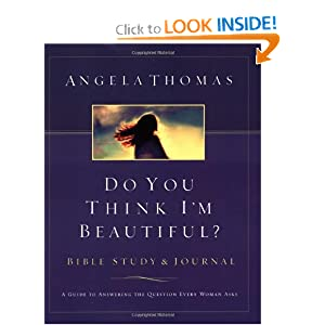 Do You Think I'm Beautiful? Bible Study and Journal: A Guide to Answering the Question Every Woman Asks