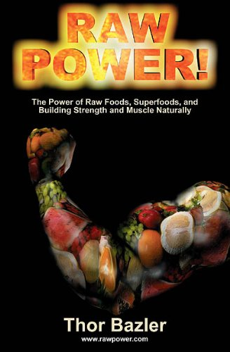 Book: Raw Power! The Power of Raw Foods, Superfoods,  Muscle Naturally (4th Edition, 2011) by Thor Bazler