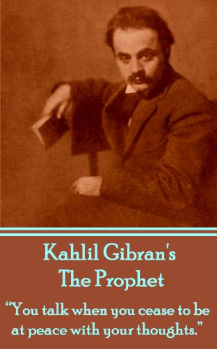 The Prophet: You talk when you cease to be at peace with your thoughts. PDF