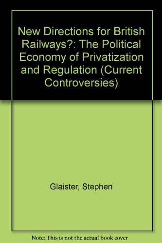New Directions for British Railways?: The Political Economy of Privatization and Regulation