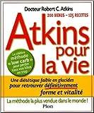 Atkins pour la vie : Une diététique pauvre en glucides pour retrouver définitivement forme et vitalité de Robert-C Atkins ( 14 avril 2005 )