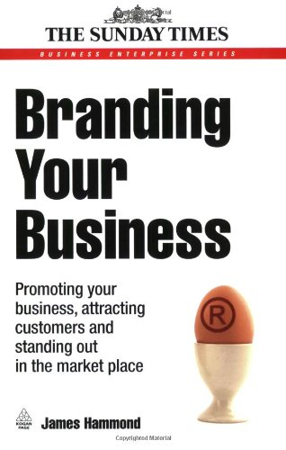 Branding Your Business: Promoting Your Business, Attracting Customers and Standing Out in the Market Place (Business Enterprise)