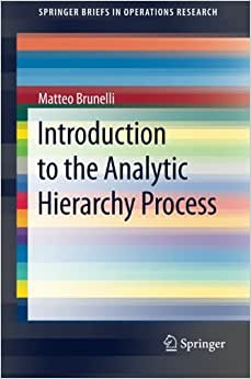 Introduction To The Analytic Hierarchy Process (SpringerBriefs In Operations Research)