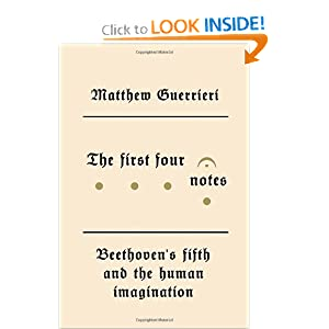 The First Four Notes: Beethoven's Fifth and the Human Imagination [Deckle Edge] [Hardcover]