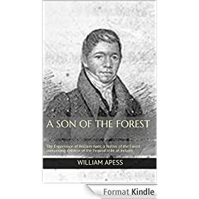 A Son of the Forest: The Experience of William Apes, a Native of the Forest comprising a notice of the Pequod tribe of Indians