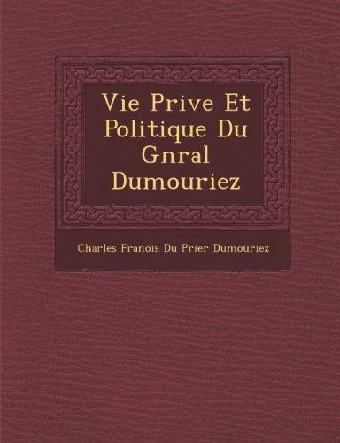 Vie Priv E Et Politique Du G N Ral Dumouriez
