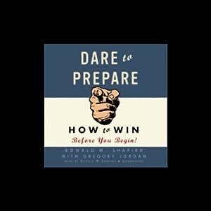 Dare to Prepare: How to Win before You Begin | [Ronald M. Shapiro, Gregory Jordan]
