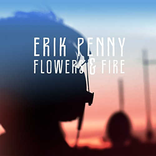 Erik Penny-Flowers And Fire-WEB-2014-SPANK Download