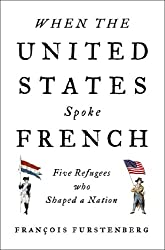 When the United States Spoke French: Five Refugees Who Shaped a Nation by Penguin Press HC, The