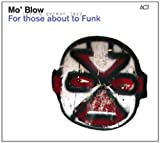 echange, troc Mo' Blow - For Those About to Funk