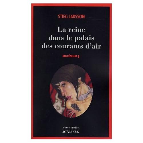 Stieg Larsson - Millenium 3 - La reine dans le palais des courants d'air