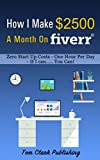 img - for How I Make $2500 A Month On Fiverr: Zero Start Up Costs - Less Than One Hour Per Day - If I can ...... You Can! book / textbook / text book