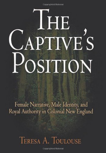 The Captive'S Position: Female Narrative, Male Identity, And Royal Authority In Colonial New England front-728894