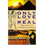 Only Love is Real: A Story of Soulmates Reunited (0749916206) by Weiss, Brian L.